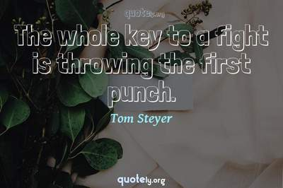 Photo Quote of The whole key to a fight is throwing the first punch.