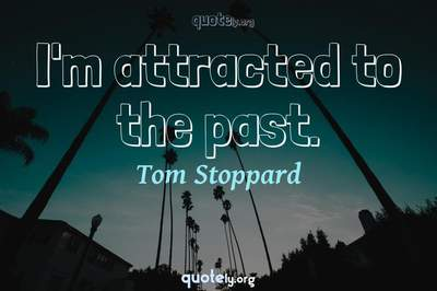Photo Quote of I'm attracted to the past.