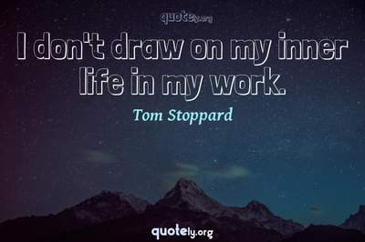 Photo Quote of I don't draw on my inner life in my work.
