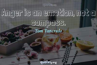 Photo Quote of Anger is an emotion, not a compass.