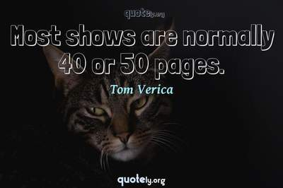 Photo Quote of Most shows are normally 40 or 50 pages.