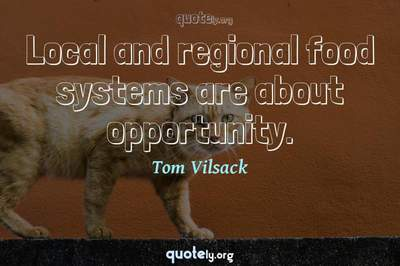 Photo Quote of Local and regional food systems are about opportunity.