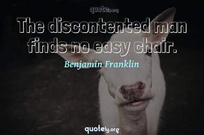 Photo Quote of The discontented man finds no easy chair.