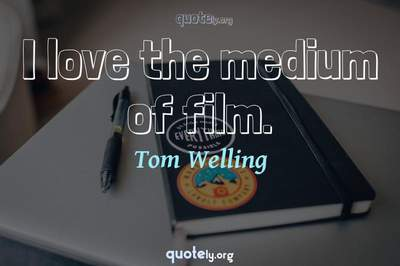 Photo Quote of I love the medium of film.