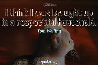 Photo Quote of I think I was brought up in a respectful household.