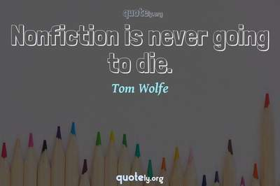 Photo Quote of Nonfiction is never going to die.