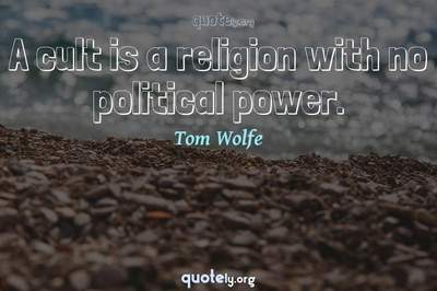 Photo Quote of A cult is a religion with no political power.