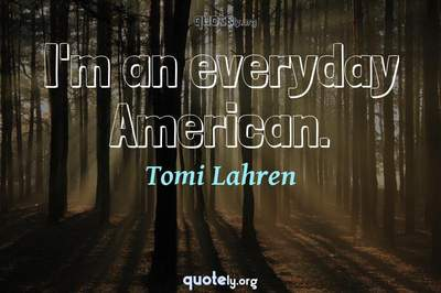 Photo Quote of I'm an everyday American.
