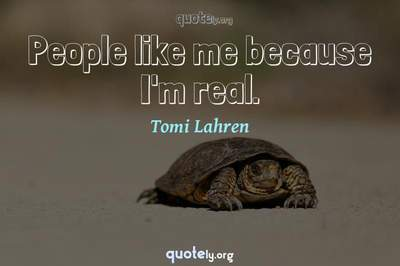 Photo Quote of People like me because I'm real.