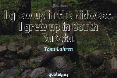 Photo Quote of I grew up in the Midwest. I grew up in South Dakota.