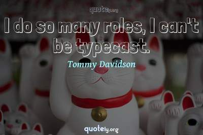 Photo Quote of I do so many roles, I can't be typecast.