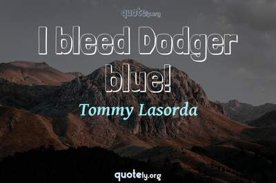 Photo Quote of I bleed Dodger blue!