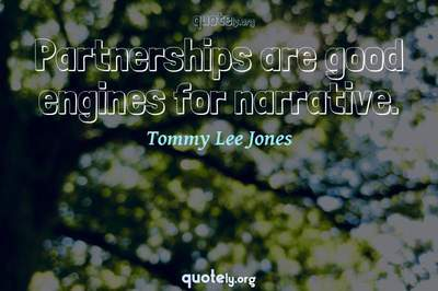Photo Quote of Partnerships are good engines for narrative.