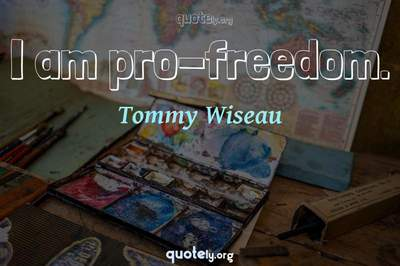 Photo Quote of I am pro-freedom.