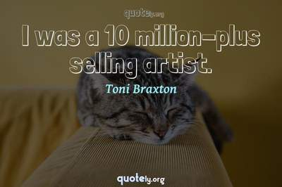 Photo Quote of I was a 10 million-plus selling artist.