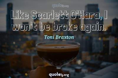 Photo Quote of Like Scarlett O'Hara, I won't be broke again.