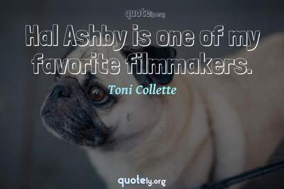 Photo Quote of Hal Ashby is one of my favorite filmmakers.