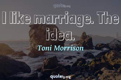 Photo Quote of I like marriage. The idea.