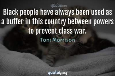 Photo Quote of Black people have always been used as a buffer in this country between powers to prevent class war.
