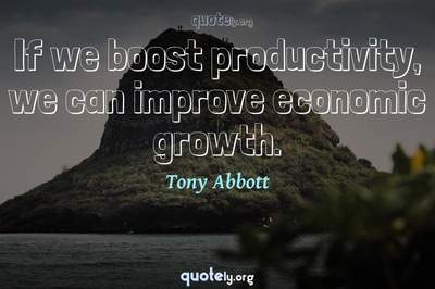Photo Quote of If we boost productivity, we can improve economic growth.