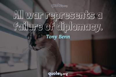 Photo Quote of All war represents a failure of diplomacy.