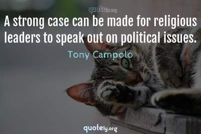 Photo Quote of A strong case can be made for religious leaders to speak out on political issues.