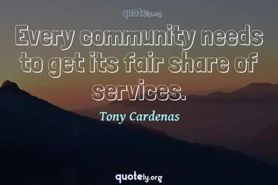 Photo Quote of Every community needs to get its fair share of services.