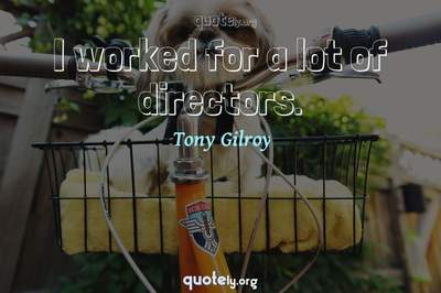 Photo Quote of I worked for a lot of directors.