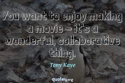 Photo Quote of You want to enjoy making a movie - it's a wonderful, collaborative thing.