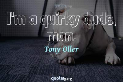 Photo Quote of I'm a quirky dude, man.