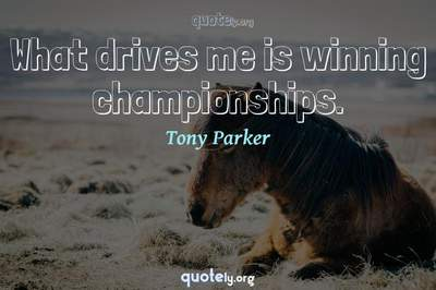 Photo Quote of What drives me is winning championships.