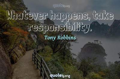 Photo Quote of Whatever happens, take responsibility.