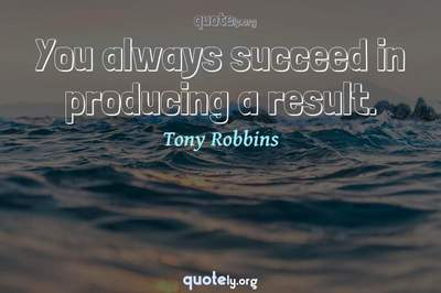 Photo Quote of You always succeed in producing a result.