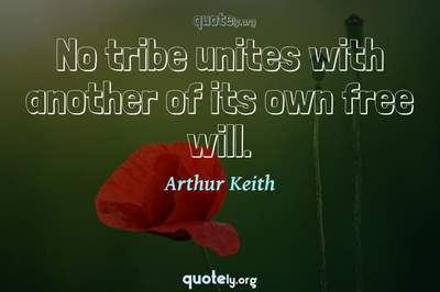 Photo Quote of No tribe unites with another of its own free will.