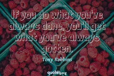 Photo Quote of If you do what you've always done, you'll get what you've always gotten.