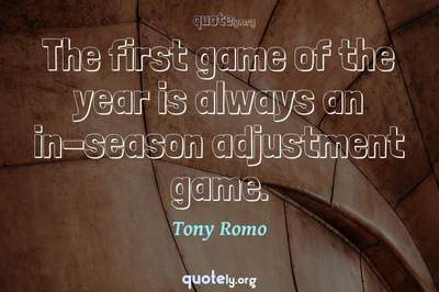 Photo Quote of The first game of the year is always an in-season adjustment game.