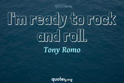 Photo Quote of I'm ready to rock and roll.