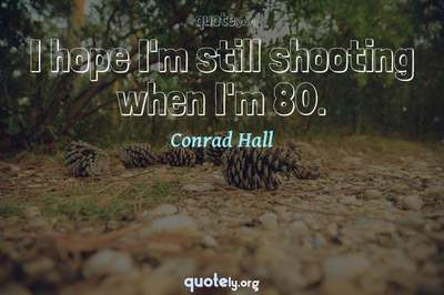 Photo Quote of I hope I'm still shooting when I'm 80.
