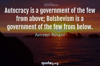 Photo Quote of Autocracy is a government of the few from above; Bolshevism is a government of the few from below.
