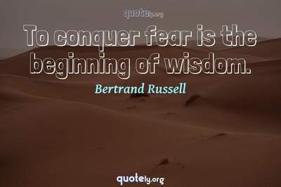 Photo Quote of To conquer fear is the beginning of wisdom.