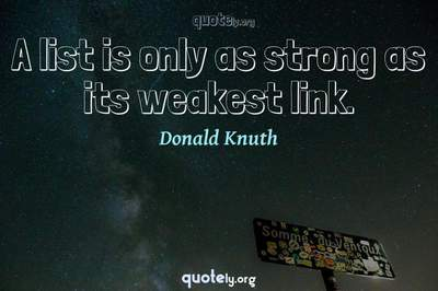 Photo Quote of A list is only as strong as its weakest link.