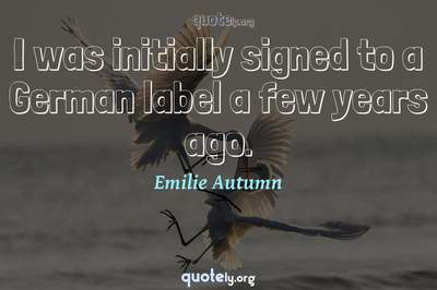 Photo Quote of I was initially signed to a German label a few years ago.