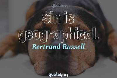 Photo Quote of Sin is geographical.