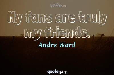 Photo Quote of My fans are truly my friends.