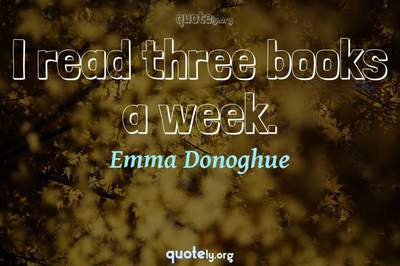 Photo Quote of I read three books a week.