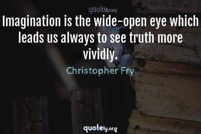 Photo Quote of Imagination is the wide-open eye which leads us always to see truth more vividly.