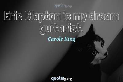 Photo Quote of Eric Clapton is my dream guitarist.