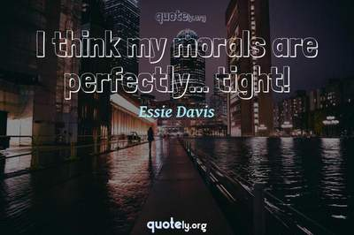 Photo Quote of I think my morals are perfectly... tight!