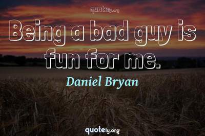Photo Quote of Being a bad guy is fun for me.