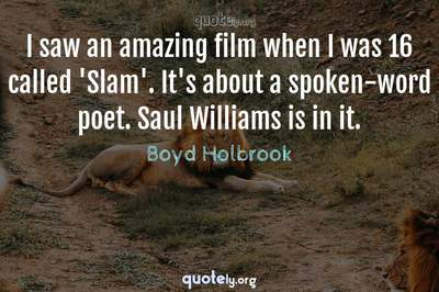 Photo Quote of I saw an amazing film when I was 16 called 'Slam'. It's about a spoken-word poet. Saul Williams is in it.